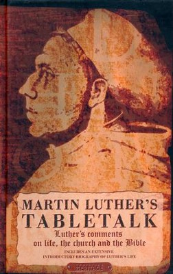 Tabletalk: Luther's comments on life, the church and the Bible  -     By: Martin Luther