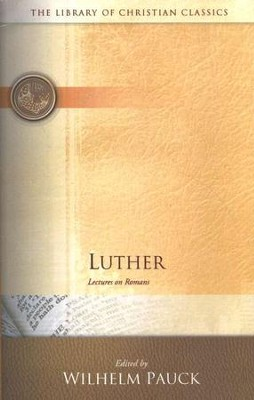 Library of Christian Classics - Luther: Lectures on Romans  -     Edited By: Wilhelm Pauck     By: Martin Luther