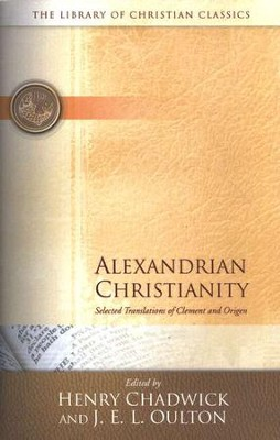 Library of Christian Classics - Alexandrian Christianity: Selected Translations of Clement and Origen  -     Edited By: Henry Chadwick, J.E.L. Oulton     By: Clement of Alexandria, Origen