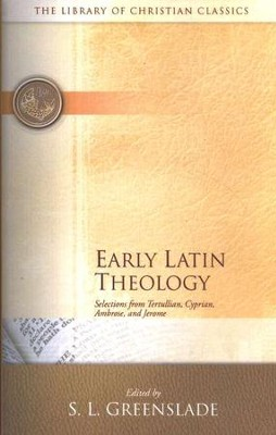 The Library of Christian Classics - Early Latin Theology: Selects. from Tertullian, Cyprian, Ambrose & Jerome  -     Edited By: S. L. Greenslade     By: Tertullian, Cyprian, Ambrose, Jerome