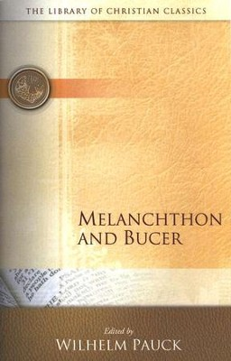 The Library of Christian Classics - Melanchthon & Bucer   -     Edited By: Wilhelm Pauck     By: Philip Melanchthon, Martin Bucer