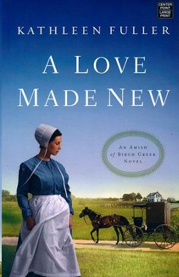 A Love Made New, Large Print  -     By: Kathleen Fuller