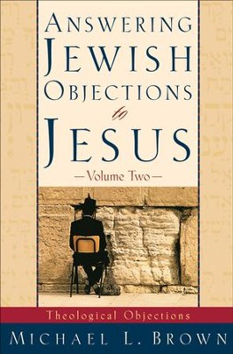 Answering Jewish Objections to Jesus: Theological Objections - eBook  -     By: Michael L. Brown