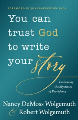 You Can Trust God to Write Your Story: Embracing the Mysteries of Providence  -     By: Nancy DeMoss Wolgemuth, Robert Wolgemuth