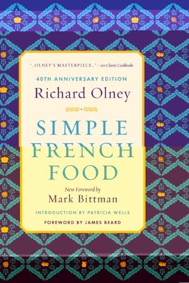 Simple French Food, 40th Anniversary Edition    -     By: Richard Olney, Patricia Wells, Mark Bittman