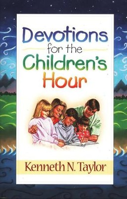 Devotions for the Children's Hour   -     By: Kenneth N. Taylor