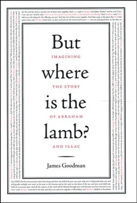 But Where Is the Lamb?: God, Abraham, and the Sacrifice of Isaac  -     By: James E. Goodman