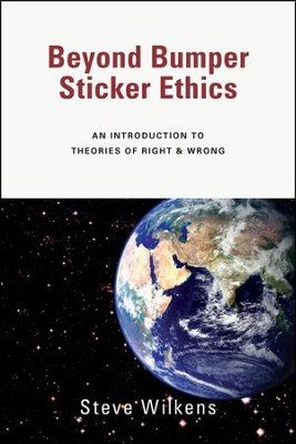 Beyond Bumper Sticker Ethics: An Introduction to Theories of Right & Wrong - PDF Download  [Download] -     By: Steve Wilkins