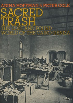 Sacred Trash: The Lost and Found World of the Cairo Geniza  -     By: Adina Hoffman, Peter Cole