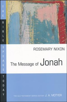 The Message of Jonah: The Bible Speaks oday [BST]   -     Edited By: J.A. Motyer     By: Rosemary Nixon