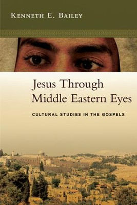 Jesus Through Middle Eastern Eyes: Cultural Studies in the Gospels - PDF Download  [Download] -     By: Kenneth E. Bailey