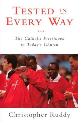 Tested in Every Way: The Catholic Priesthood in Today's Church  -     By: Christopher Ruddy