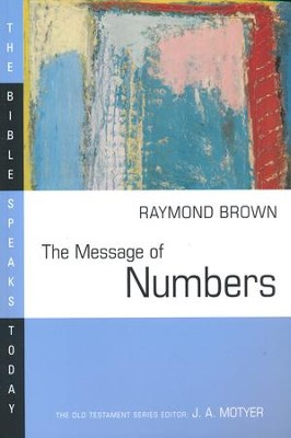 The Message of Numbers: The Bible Speaks Today [BST]   -     Edited By: J.A. Motyer     By: Raymond Brown