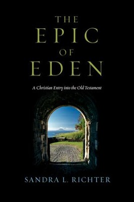 The Epic of Eden: A Christian Entry into the Old Testament - PDF Download  [Download] -     By: Sandra L. Richter