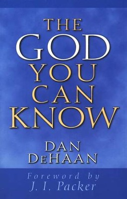 The God You Can Know    -     By: Daniel DeHaan