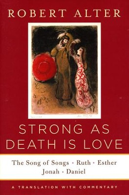 Strong as Death Is Love: The Song of Songs, Ruth, Esther, Jonah, and Daniel, a Translation with Commentary  -     By: Robert Alter