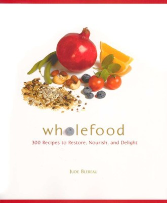 Wholefood: 300 Recipes to Restore, Nourish, and Delight   -     By: Jude Blereau