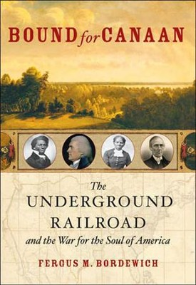 Bound for Canaan: The Underground Railroad and the War for the Soul of America  -     By: Fergus Bordewich