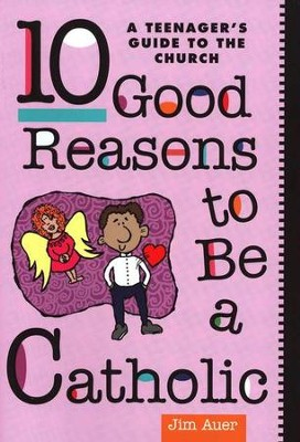 Ten Good Reasons To Be A Catholic   -     By: Jim Auer