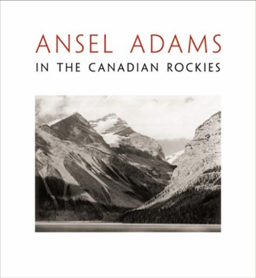 Ansel Adams in the Canadian Rockies  -     By: Ansel Adams