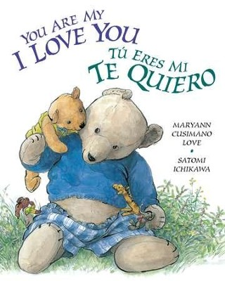 Tu eres mi te quiero, You Are My I Love You  -     By: Maryann Cusimano Love     Illustrated By: Satomi Ichikawa