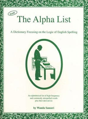 The Alpha List: A Dictionary Focusing on the Logic of  English Spelling  -     By: Wanda Sanseri