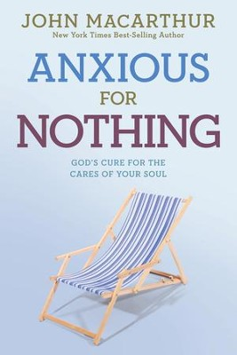 Anxious for Nothing: God's Cure for the Cares of Your Soul - eBook  -     By: John MacArthur