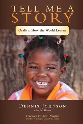 Tell Me a Story: Orality-How the World Learns - eBook  -     By: Dennis Johnson