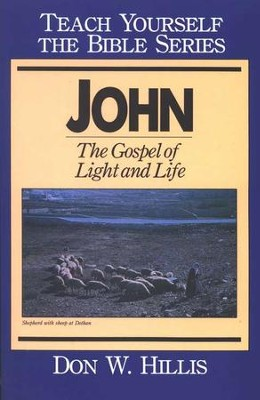 John: The Gospel of Light and Life, Teach Yourself the Bible Series  -     By: Don Hillis