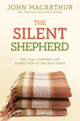 The Silent Shepherd: The Care, Comfort, and Correction of the Holy Spirit - eBook  -     By: John MacArthur