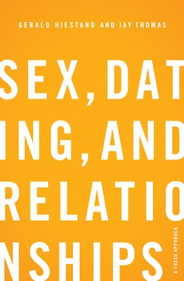 Sex, Dating, and Relationships: A Fresh Approach - eBook  -     By: Gerald Hiestand, Jay S. Thomas