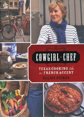 Cowgirl Chef, Texas Cooking with a French Accent   -     By: Ellise Pierce