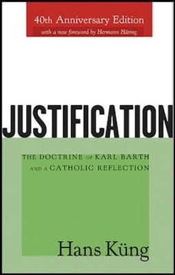 Justification: The Doctrine of Karl Barth and a Catholic Reflection  -     By: Hans Kung