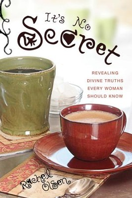 It's No Secret: Revealing Divine Truths Every Woman Should Know - eBook  -     By: Rachel Olsen