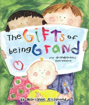 Gifts of Being Grand: For Grandparents Everywhere  -     By: Marianne Richmond