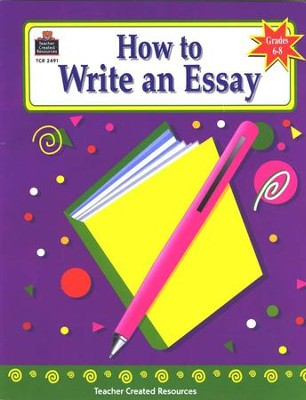 How to Write an Essay, Grades 6-8   -     Edited By: Walter Kelly     By: Gabriel Arquilevich