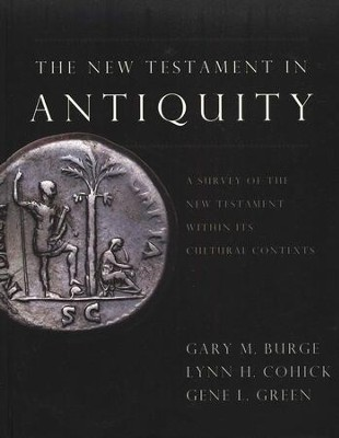 The New Testament in Antiquity: A Survey of the New Testament Within Its Cultural Contexts  -     By: Gary M. Burge, Gene L. Green, Lynn H. Cohick