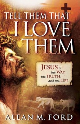 Tell Them That I Love Them: Jesus Is the Way, the Truth and the Life! - eBook  -     By: Alean Ford