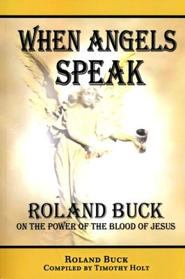 When Angels Speak: Roland Buck on Assignment  -     By: Roland Buck, Timothy Holder
