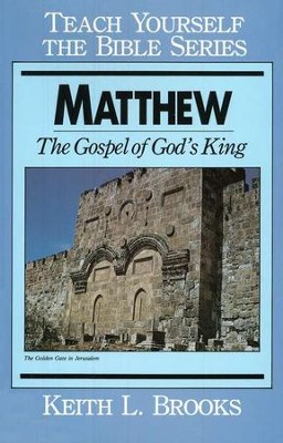 Matthew: Gospel of God's King,  Teach Yourself the Bible Series  -     By: Keith L. Brooks