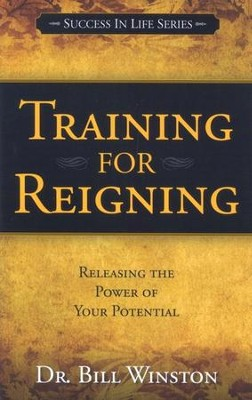 Training for Reigning: Releasing the Power of Your Potential  -     By: Bill Winston