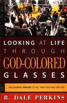 Looking at Life Through God-Colored Glasses: Discovering the Key to All That God Has For You  -     By: Dale Perkins