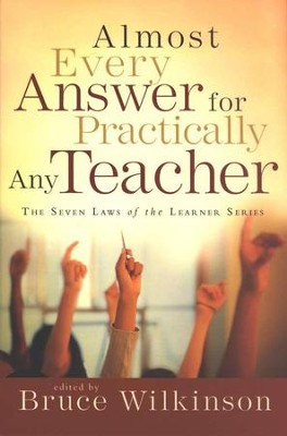 Almost Every Answer for Practically Any Teacher  -     By: Bruce Wilkinson