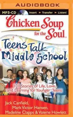 Chicken Soup for the Soul: Teens Talk Middle School: 101 Stories of Life, Love, and Learning for Younger Teens - unabridged audiobook on CD  -     By: Jack Canfield, Mark Victor Hansen, Madeline Clapps