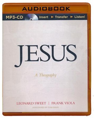 Jesus: A Theography, Unabridged MP3-CD   -     Narrated By: Tom Parks     By: Leonard Sweet, Frank Viola