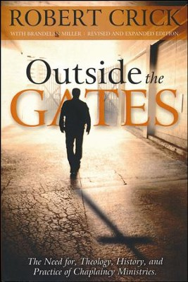 Outside the Gates: The Need for Theology, History, and Practice of Chaplaincy Ministries  -     By: Robert Crick