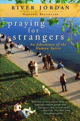 Praying for Strangers: An Adventure of the Human Spirit  -     By: River Jordan