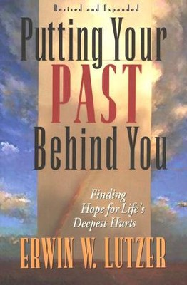 Putting Your Past Behind You: Finding Hope for Life's Deepest Hurts  -     By: Erwin W. Lutzer