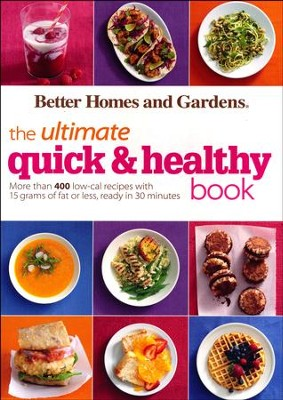 Better Homes and Gardens The Ultimate Quick & Healthy Book: 400 low-cal recipes ready in 30 minutes  -