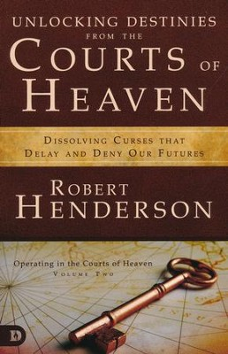 Unlocking Destinies From the Courts of Heaven: Dissolving Curses That Delay and Deny Our Futures  -     By: Robert Henderson
